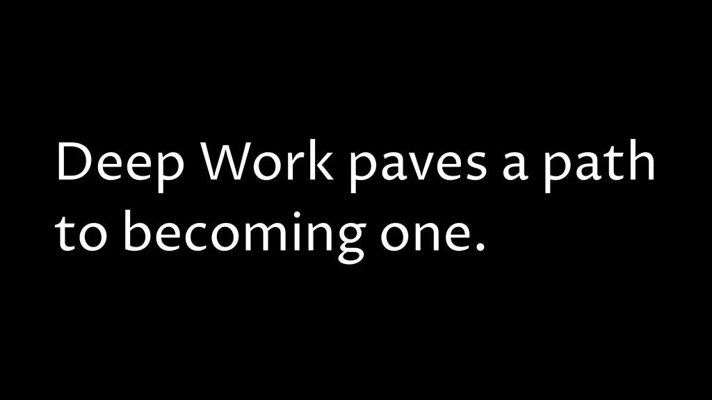Deep Work paves a path to becoming one.