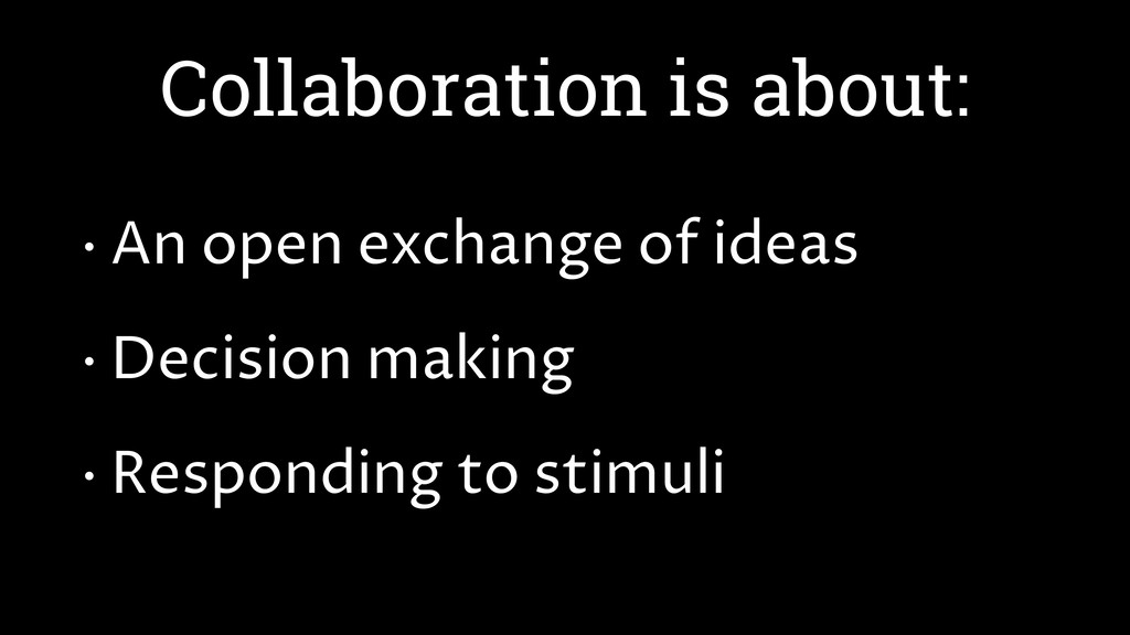 Collaboration is about: • An open exchange of i...