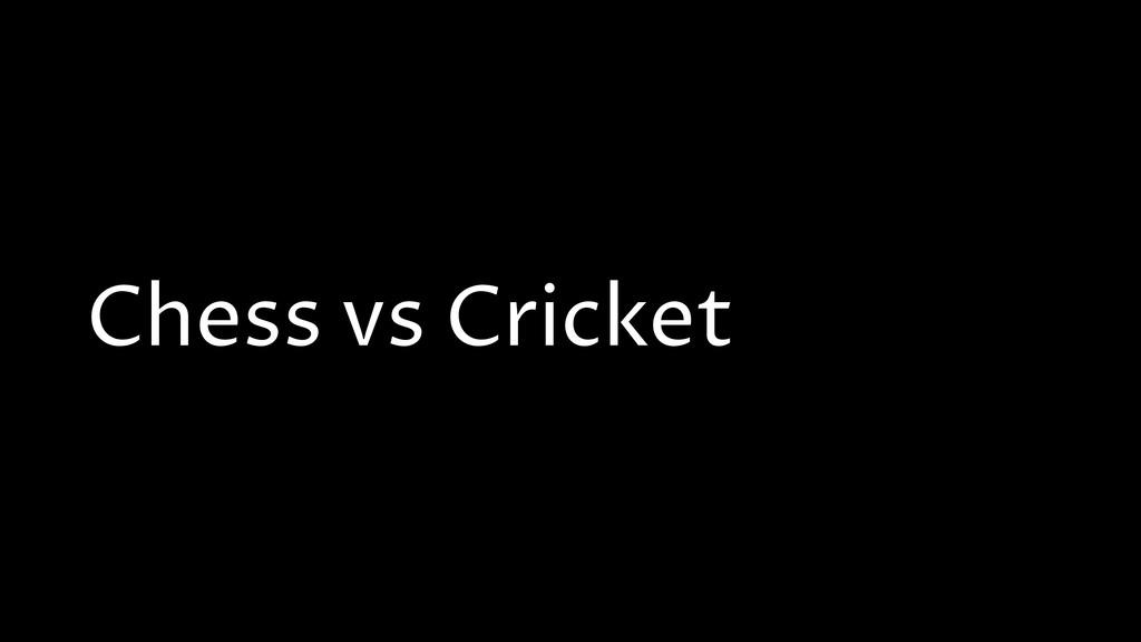 Chess vs Cricket