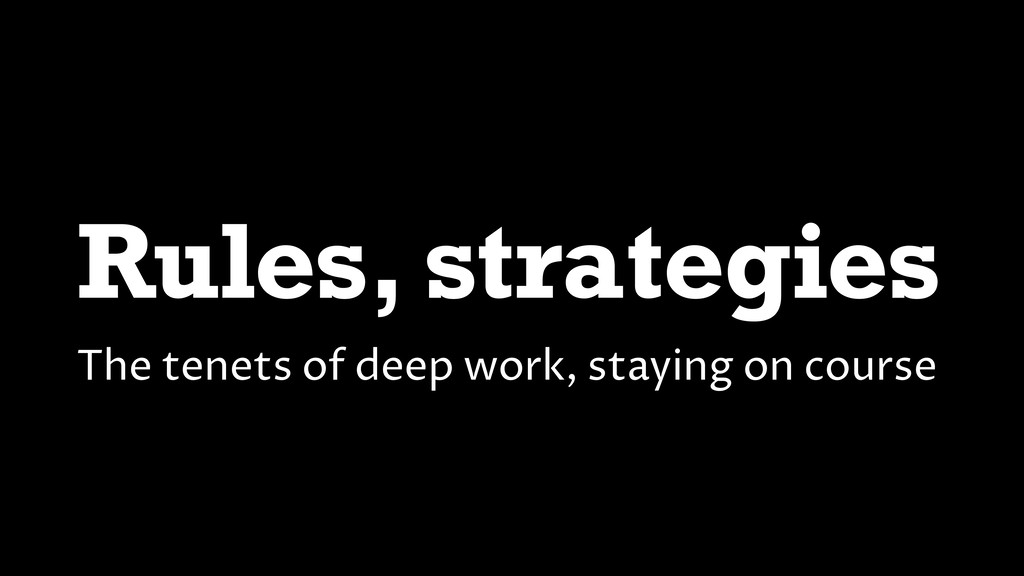 Rules, strategies The tenets of deep work, stay...