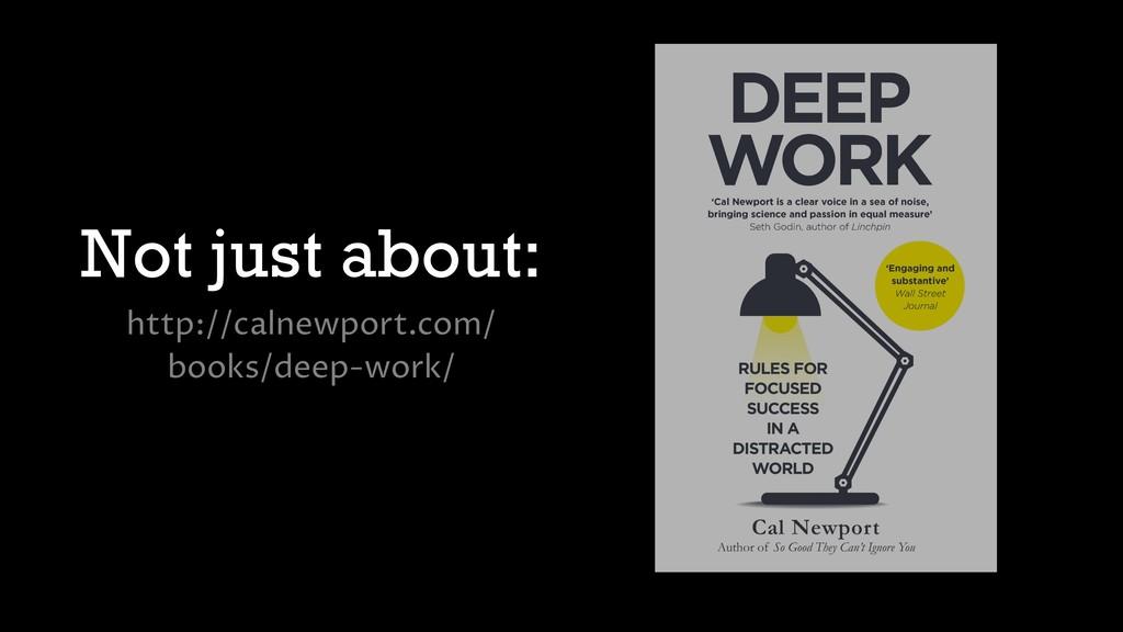 Not just about: http://calnewport.com/ books/de...
