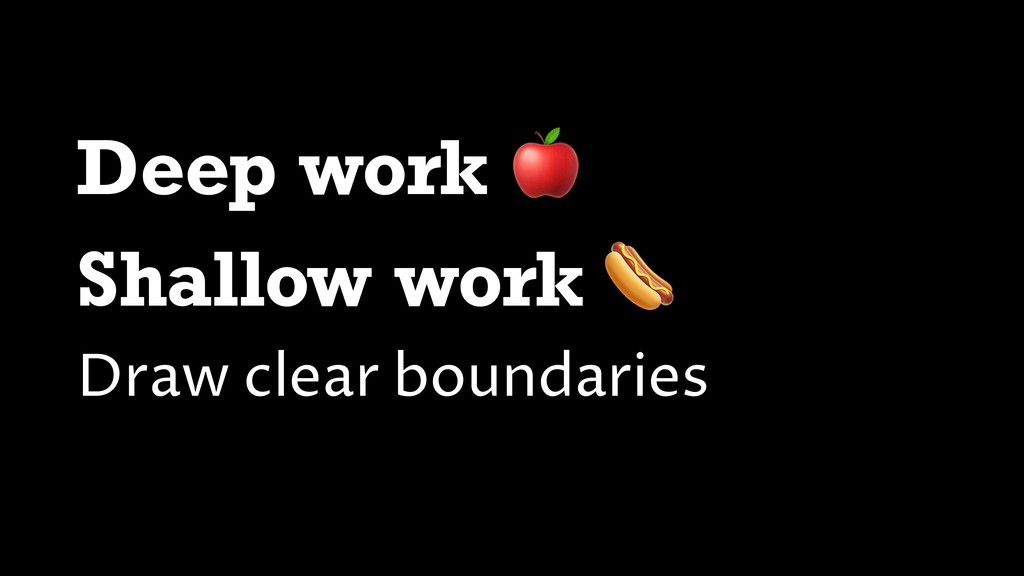 Deep work  Shallow work  Draw clear boundaries