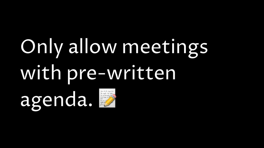 Only allow meetings with pre-written agenda.