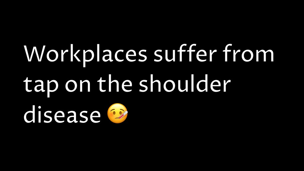 Workplaces suffer from tap on the shoulder dise...