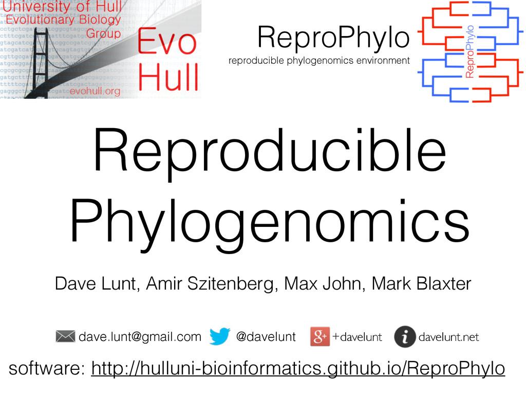 Reproducible Phylogenomics Dave Lunt, Amir Szit...