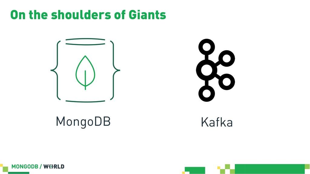 On the shoulders of Giants Kafka MongoDB