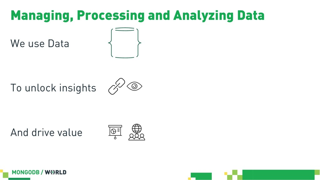 Managing, Processing and Analyzing Data We use ...
