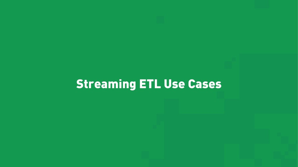 Streaming ETL Use Cases