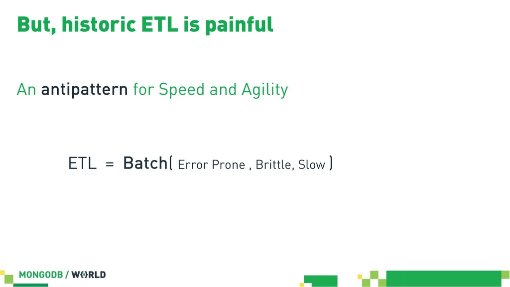 But, historic ETL is painful An antipattern for...