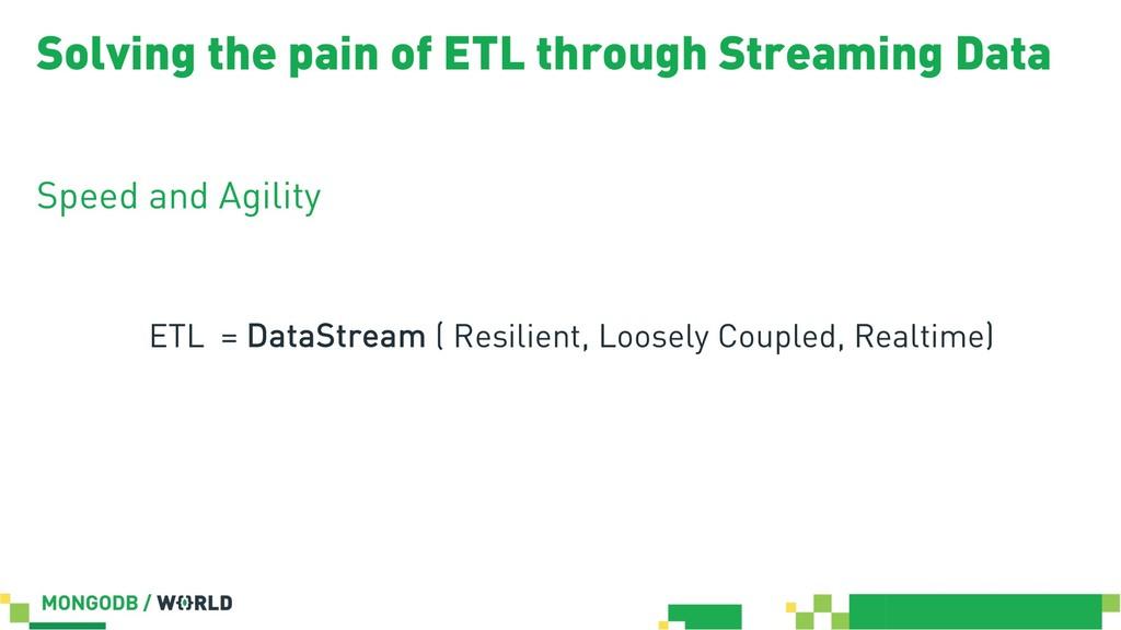 Solving the pain of ETL through Streaming Data ...
