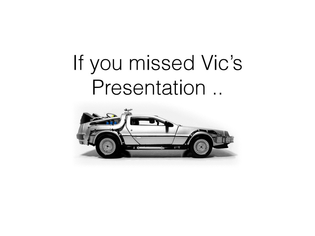 If you missed Vic's Presentation ..