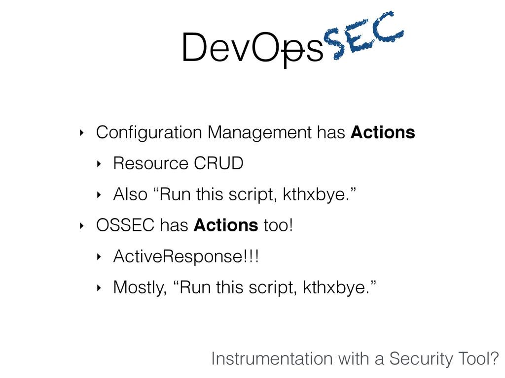 ‣ Configuration Management has Actions ‣ Resourc...