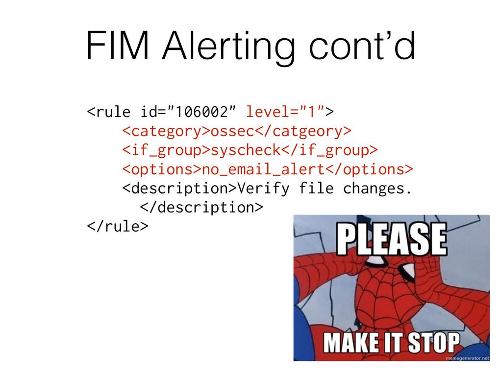 "FIM Alerting cont'd <rule id=""106002"" level=""1""..."