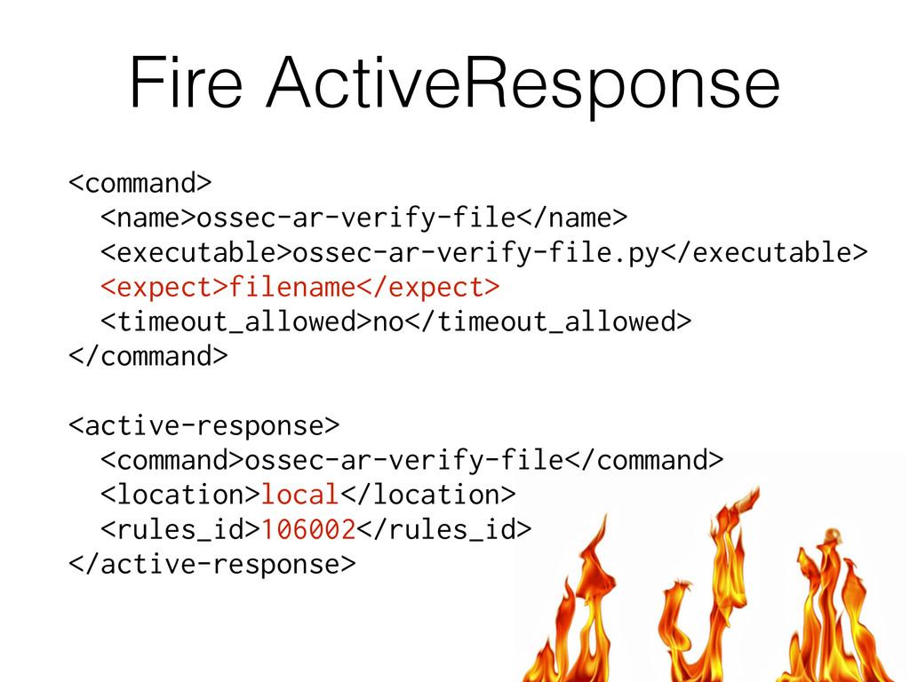 Fire ActiveResponse <command> <name>ossec-ar-ve...