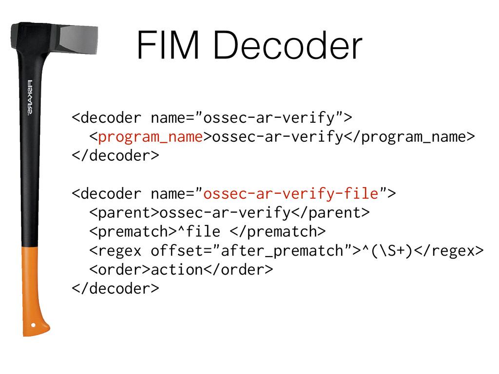 """FIM Decoder <decoder name=""""ossec-ar-verify""""> <p..."""