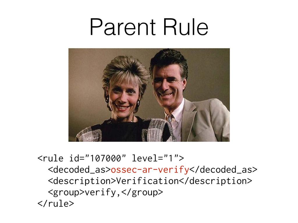 "Parent Rule <rule id=""107000"" level=""1""> <decod..."