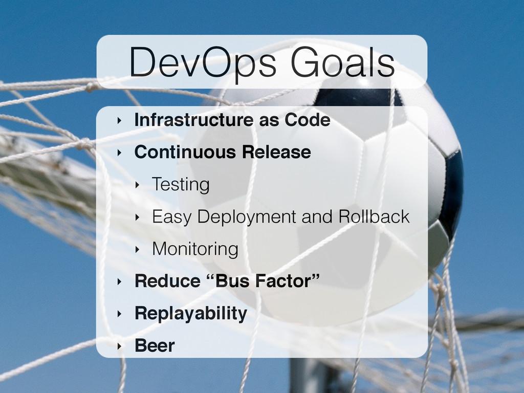 """DevOps Goals ‣ Infrastructure as Code"""" ‣ Contin..."""