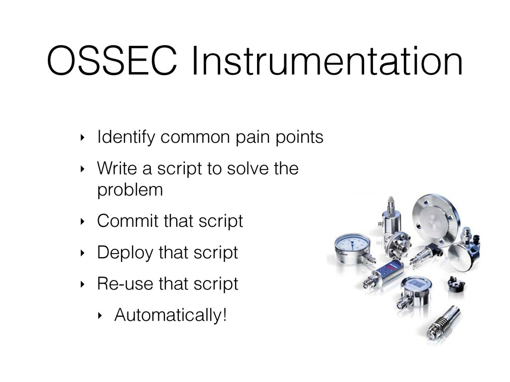 OSSEC Instrumentation ‣ Identify common pain po...