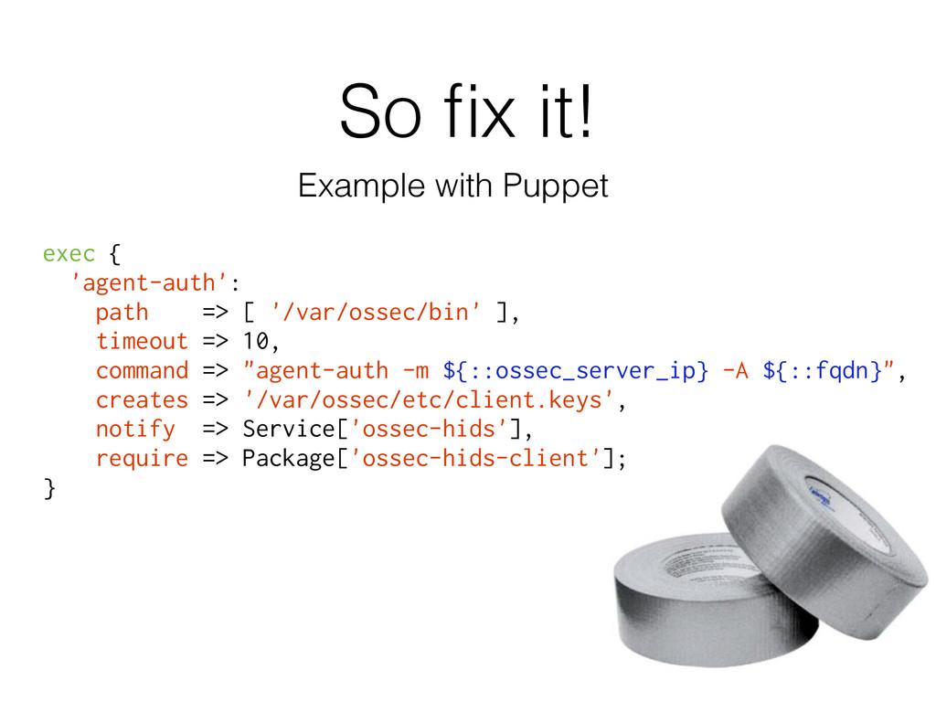 So fix it! exec { 'agent-auth': path => [ '/var/...