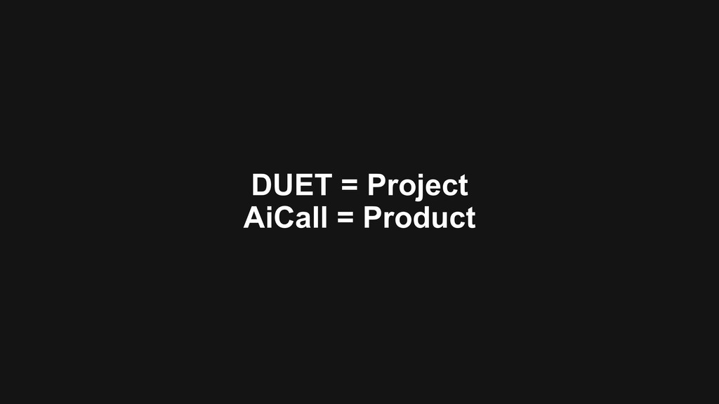 DUET = Project AiCall = Product