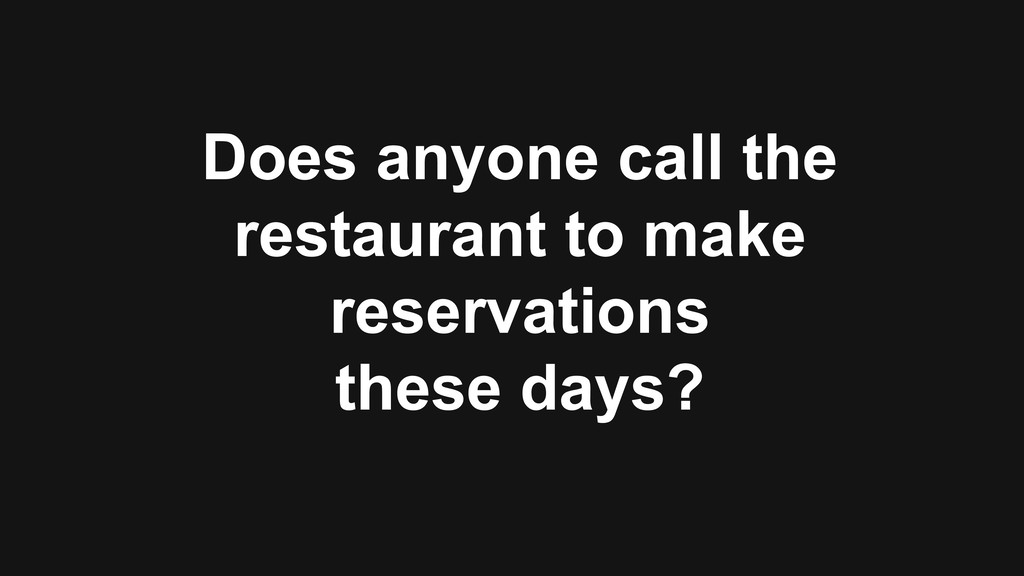 Does anyone call the restaurant to make reserva...