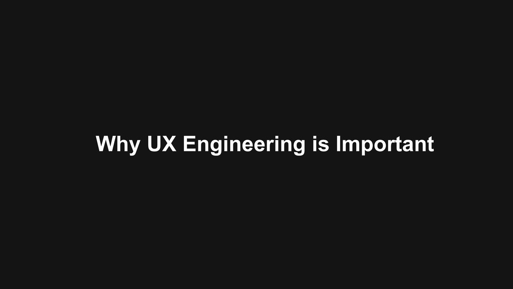 Why UX Engineering is Important