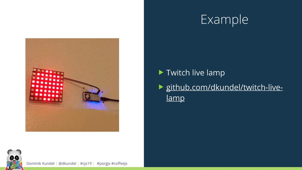 Example ▶ Twitch live lamp ▶ github.com/dkundel...