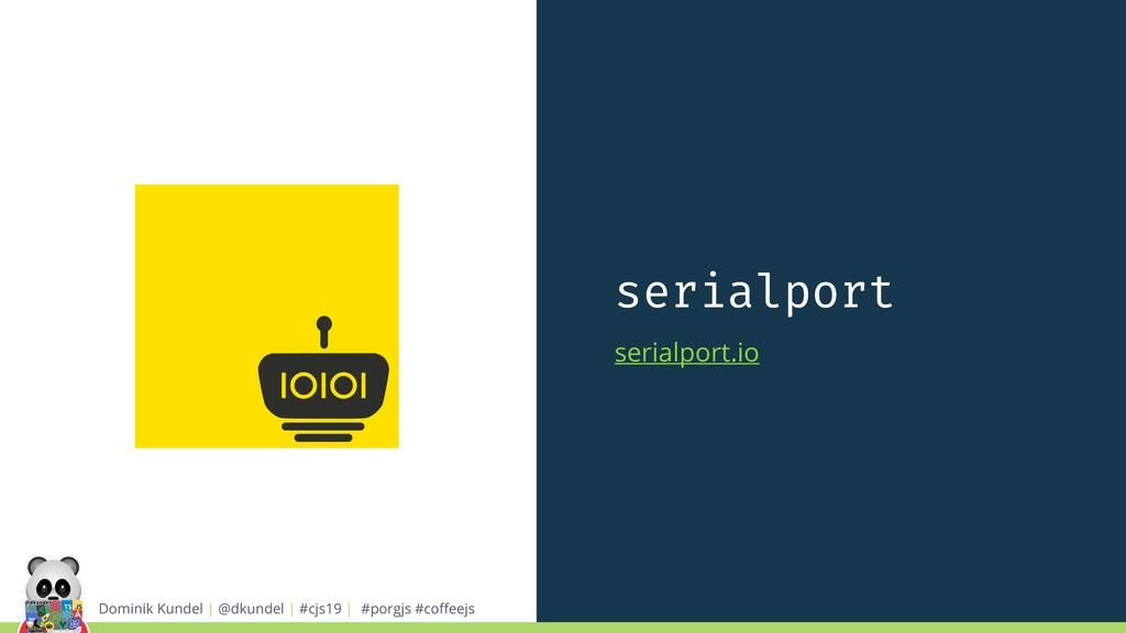 serialport serialport.io Dominik Kundel | @dkun...