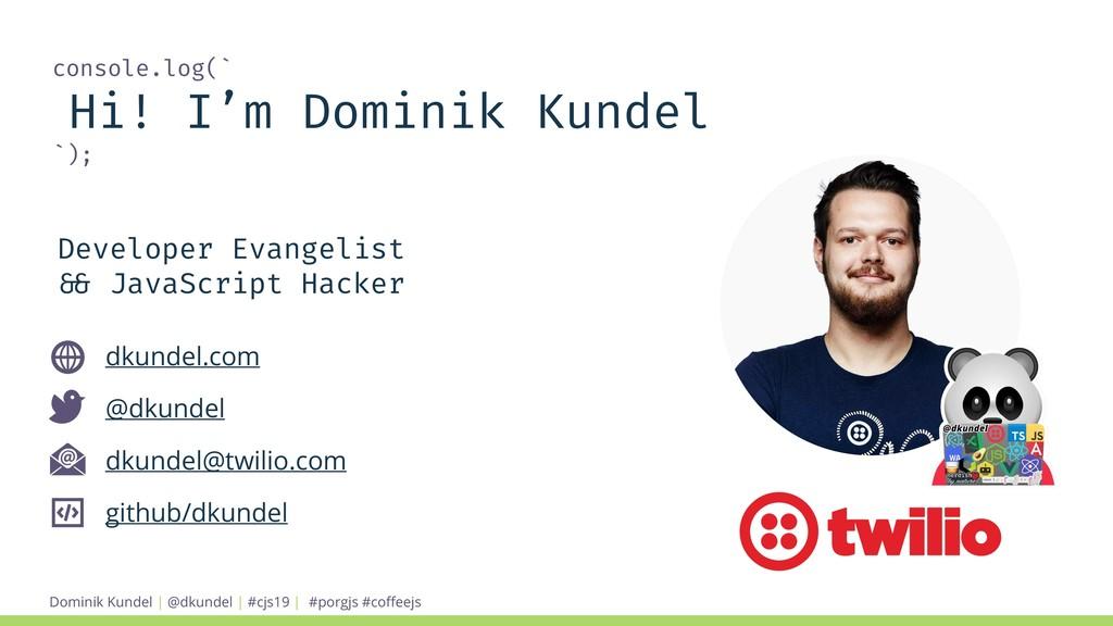 Dominik Kundel | @dkundel | #cjs19 | console.lo...