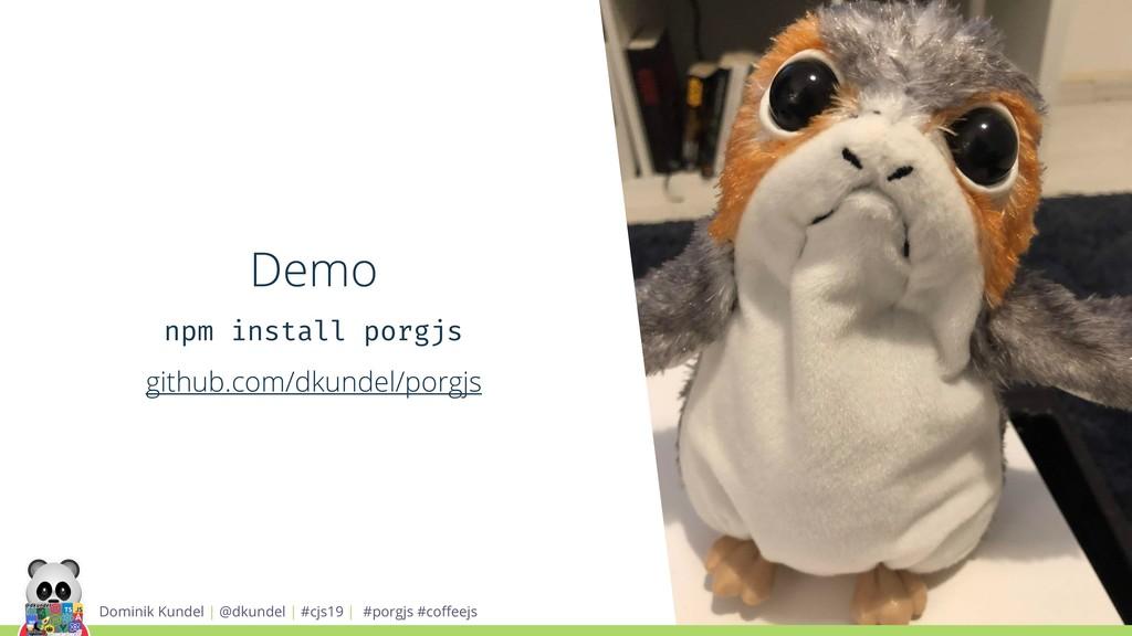 Demo npm install porgjs github.com/dkundel/porg...