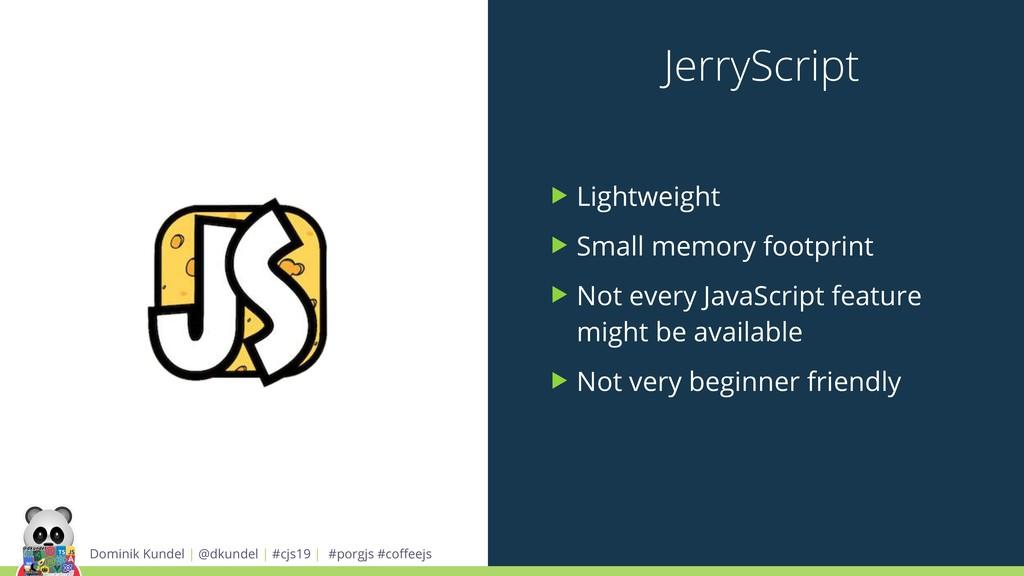 JerryScript Dominik Kundel | @dkundel | #cjs19 ...