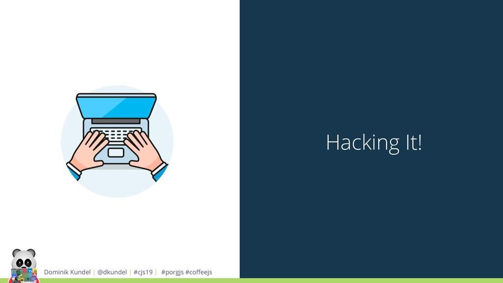Hacking It! Dominik Kundel | @dkundel | #cjs19 ...