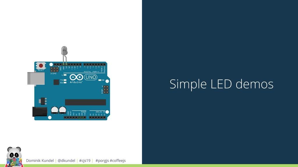 Simple LED demos Dominik Kundel | @dkundel | #c...