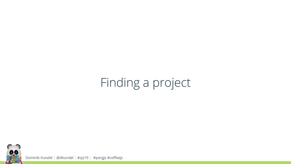 Finding a project Dominik Kundel | @dkundel | #...
