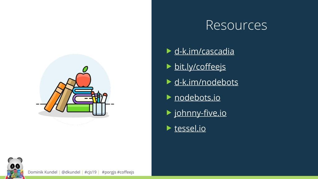 Resources Dominik Kundel | @dkundel | #cjs19 | ...