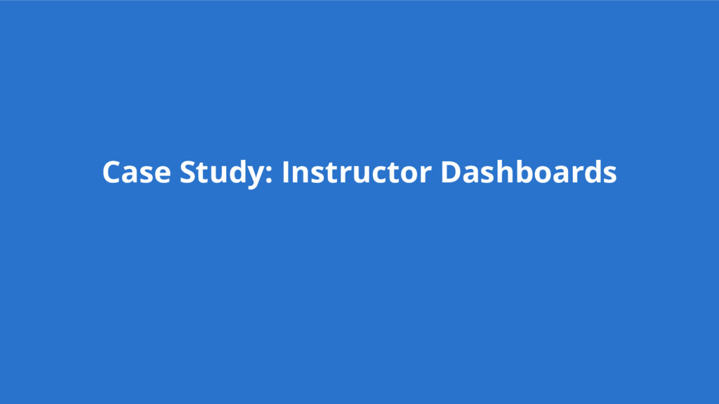 Case Study: Instructor Dashboards