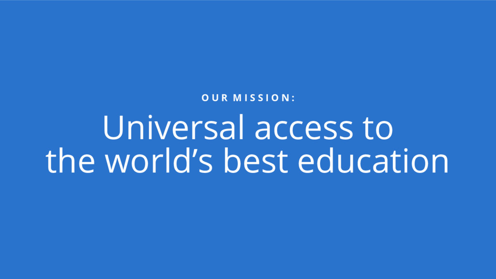 O U R M I S S I O N : Universal access to the w...