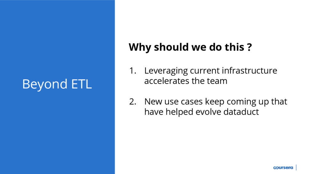 Beyond ETL Why should we do this ? 1. Leveragin...
