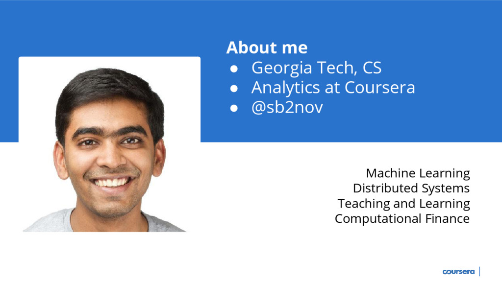About me ● Georgia Tech, CS ● Analytics at Cour...
