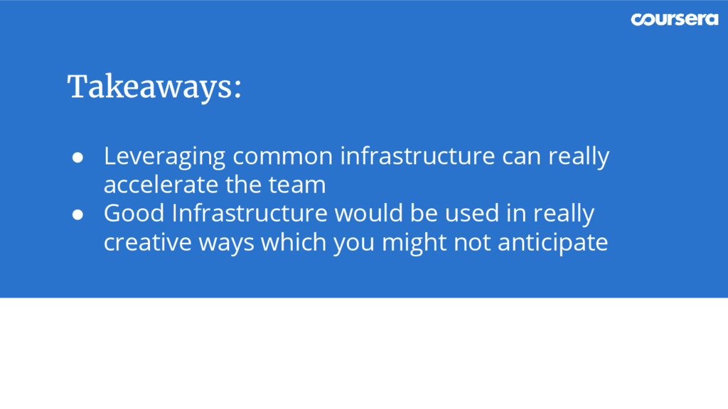Takeaways: ● Leveraging common infrastructure c...