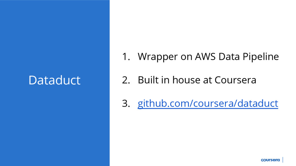 Dataduct 1. Wrapper on AWS Data Pipeline 2. Bui...