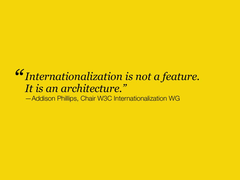 Internationalization is not a feature. It is an...