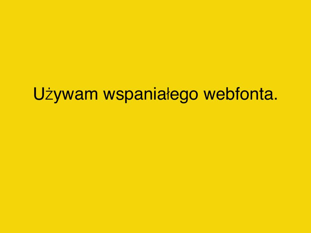 Używam wspaniałego webfonta.