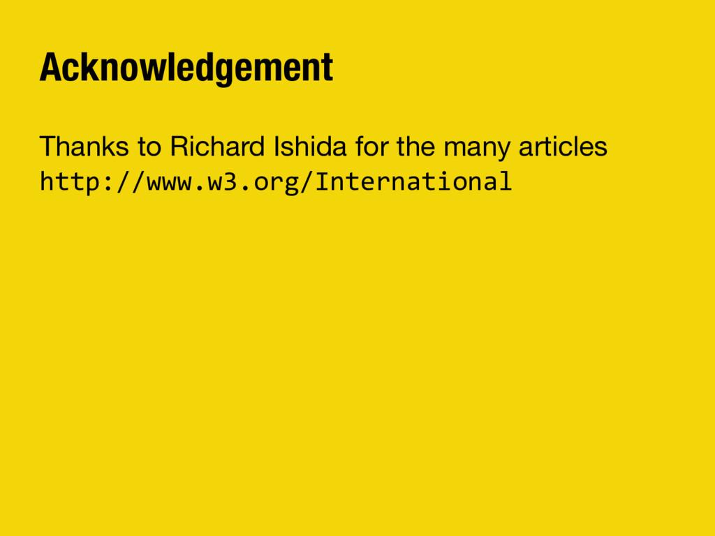 Acknowledgement Thanks to Richard Ishida for th...