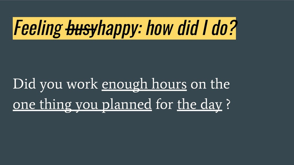 Feeling busyhappy: how did I do? Did you work e...