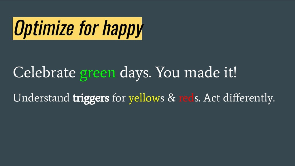 Optimize for happy Celebrate green days. You ma...