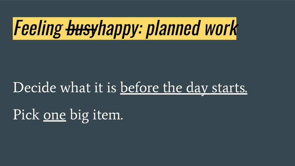 Feeling busyhappy: planned work Decide what it ...