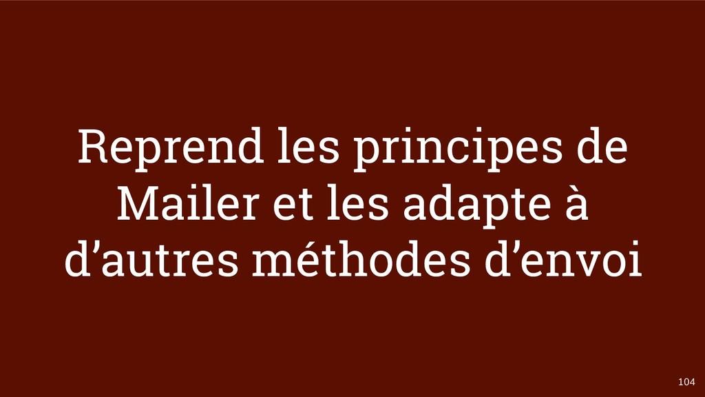104 Reprend les principes de Mailer et les adap...