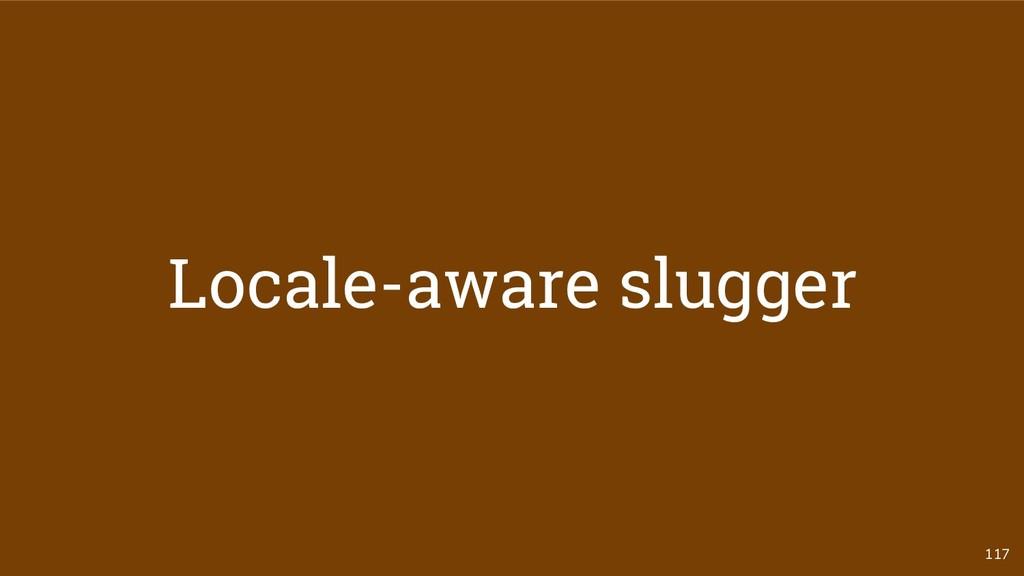 117 Locale-aware slugger