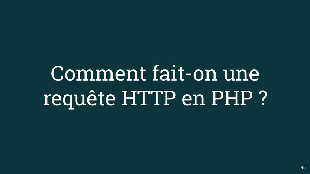45 Comment fait-on une requête HTTP en PHP ?